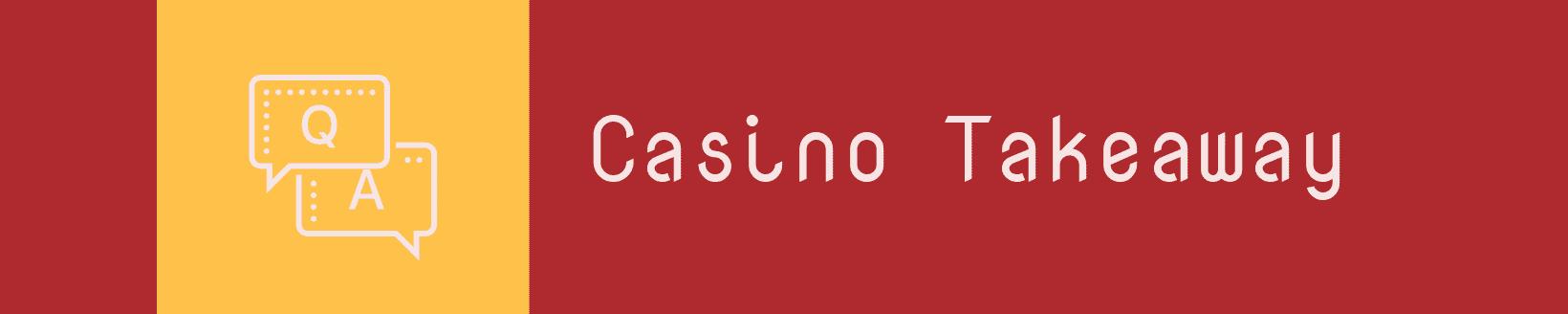 Casino Takeaway